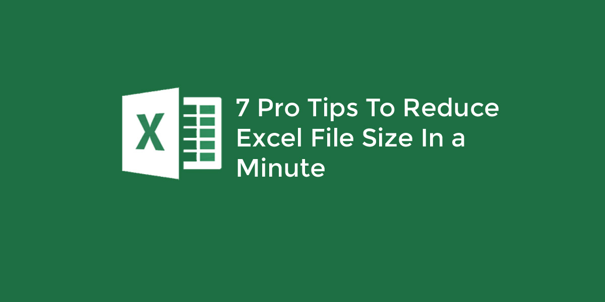Pro tips to reduce Excel File size