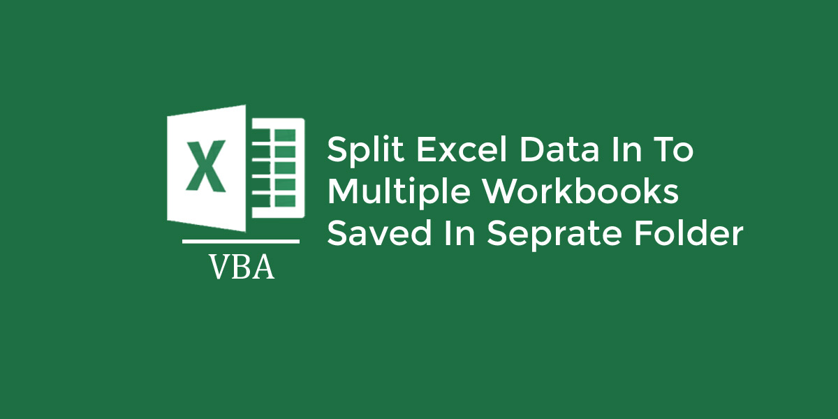 Split Excel Data into Multiple Workbooks